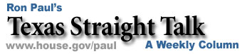 Ron Paul's Texas Straight Talk - A weekly Column